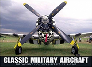 Classic Military Aircraft: The World's Fighting Aircraft, 1914-1945