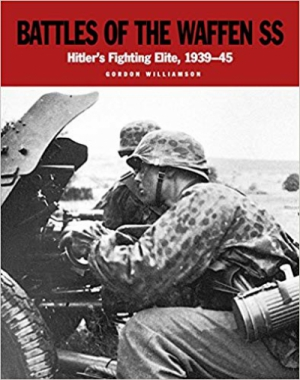 Battles of the Waffen SS: Hitler's Fighting Elite, 1939–45