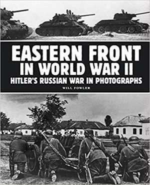 Eastern Front in World War II: Hitler's Russian War in Photographs