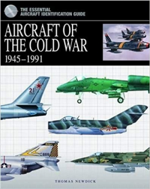 Aircraft of the Cold War 1945-1991: The Essential Aircraft Identification Guide (Essential Identification Guide)
