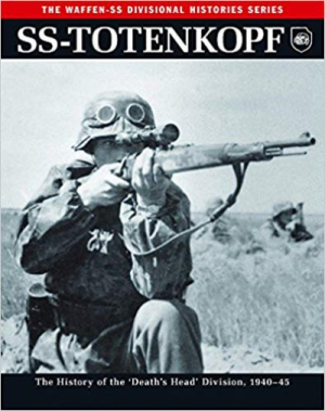 SS-Totenkopf: The History of the 'Death's Head' Division, 1940–45 (Waffen-SS Divisional Histories)