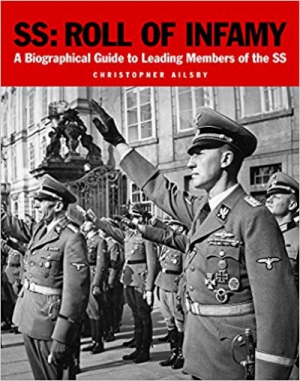 SS: Roll of Infamy: A Biographical Guide to Leading Members of the SS