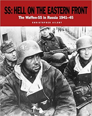 SS: Hell on the Eastern Front: The Waffen-SS in Russia 1941–45