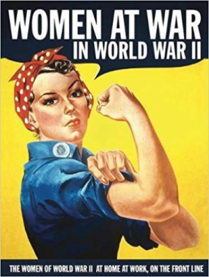 Women at War in World War II: The Women of World War II at Home, at Work, on the Front Line