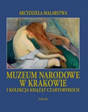 Arcydzieła malarstwa. Muzeum Narodowe w Krakowie i kolekcja Książąt Czartoryskich