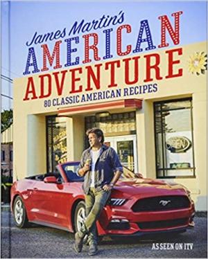 James Martin's American Adventure: 80 classic American recipes