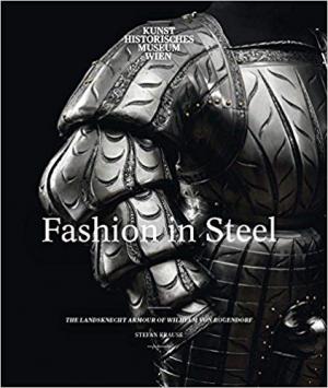 Fashion in Steel: The Landsknecht Armor of Wilhelm von Rogendorf