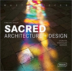 Masterpieces: Sacred Architecture + Design: Churches, Synagogues, Mosques