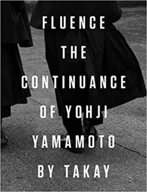 Fluence: The Continuance of Yohji Yamamoto: Photographs by Takay