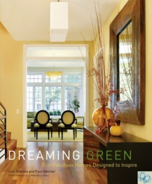 Dreaming Green  Eco-Fabulous Homes Designed to Inspire