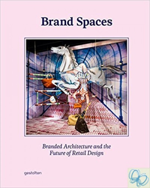 Brand Spaces: Branded Architecture and the Future of Retail Design