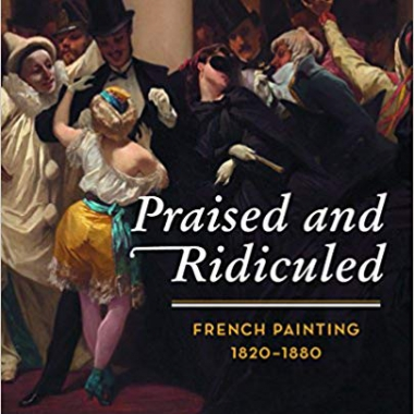 Praised and Ridiculed: French Painting, 1820-1880