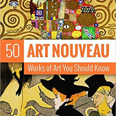 Art Nouveau: 50 Works Of Art You Should Know (50's Series)