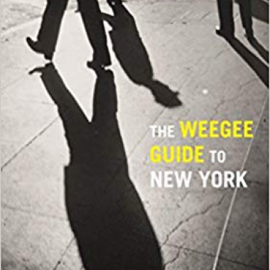 The Weegee Guide to New York: Roaming the City with its Greatest Tabloid Photographer