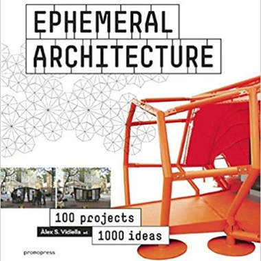 Ephemeral Architecture: 1,000 Ideas by 100 Architects