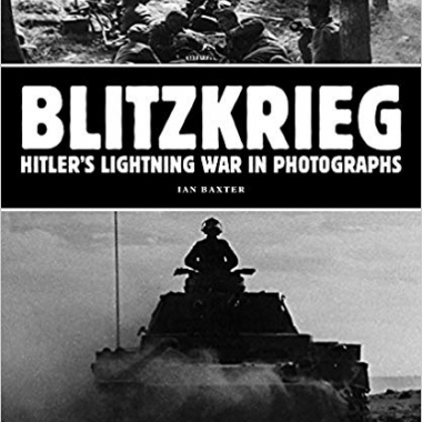 Blitzkrieg: Hitler's Lightning War in Photographs