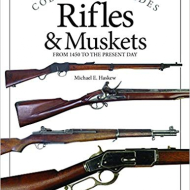Rifles & Muskets: From 1450 to the Present Day (Collector's Guides)