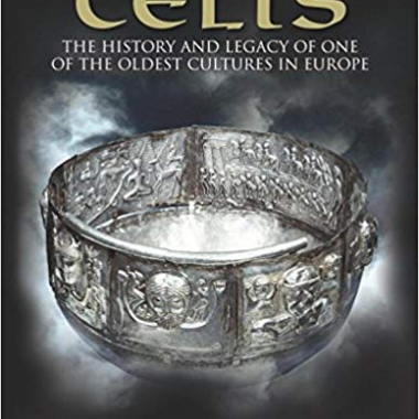 Celts: The History and Legacy of One of the Oldest Cultures in Europe (Histories)