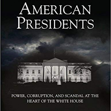 Dark History of the American Presidents: Power, Corruption, and Scandal at the Heart of the White House (Dark Histories)