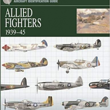 Allied Fighters 1939-45 - The Essential Aircraft Identification Guide