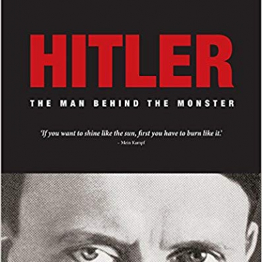 Hitler: The Man Behind the Monster