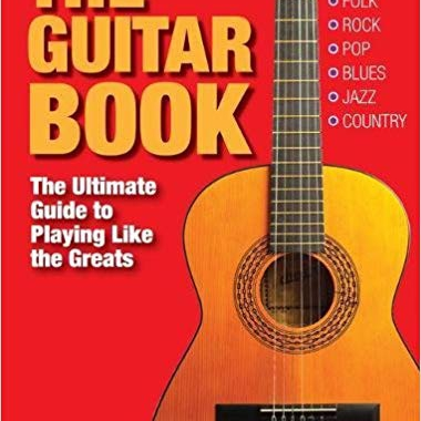 The Guitar Book: The Ultimate Guide to Playing Like the Greats
