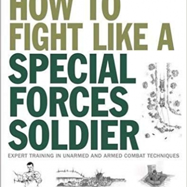 How To Fight Like A Special Forces Soldier: Expert Training in Unarmed and Armed Combat Techniques (SAS)