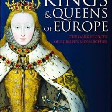 Kings and Queens of Europe: The Dark Secrets of Europe's Monarchies