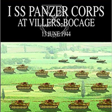 1 SS PANZER CORPS AT VILLERS-BOCAGE: 13 July 1944 (Visual Battle Guide) (Visual Battle Guides)
