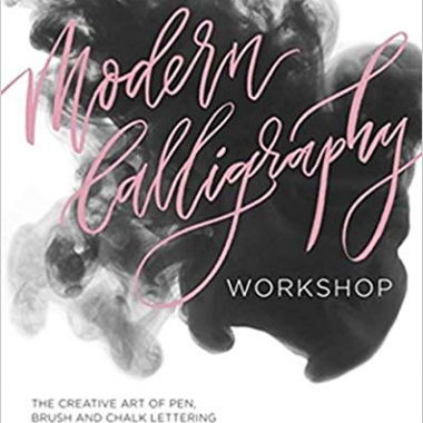 Modern Calligraphy Workshop: The Creative Art of Pen, Brush and Chalk Lettering