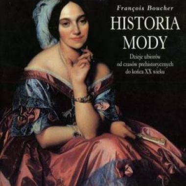 Historia mody. Dzieje ubiorów od czasów prehistorycznych do końca XX wieku