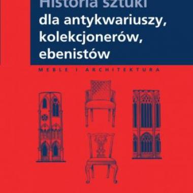 Historia sztuki dla antykwariuszy, kolekcjonerów, ebenistów. Seria: Meble i architektura