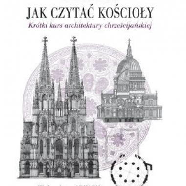 Jak czytać kościoły. Krótki kurs architektury chrześcijańskiej