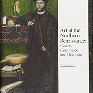 Art of the Northern Renaissance: Courts, Commerce and Devotion (Renaissance Art)