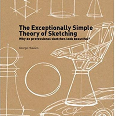 The Exceptionally Simple Theory of Sketching: Easy to Follow Tips and Tricks to Make your Sketches Look Beautiful