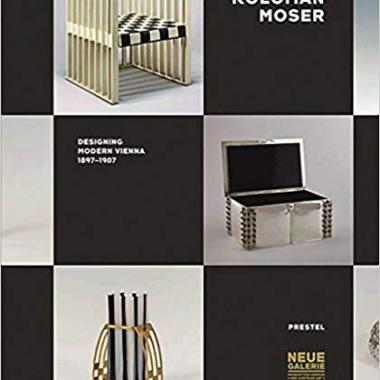 Koloman Moser: Designing Modern Vienna 1897-1907