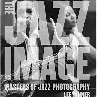 The Jazz Image: Masters of Jazz Photography