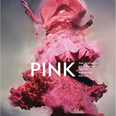 Pink: The History of a Punk, Pretty, Powerful Color 1st Edition