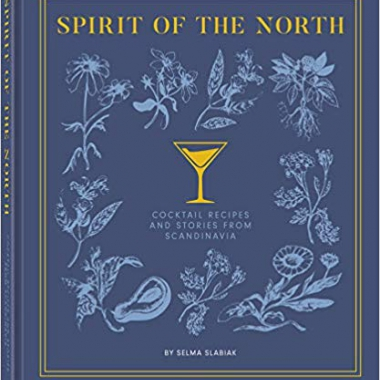 Spirit of the North: COCKTAIL RECIPES AND STORIES FROM SCANDINAVIA