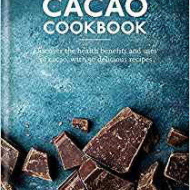 The Cacao Cookbook: Discover the health benefits and uses of cacao, with 50 delicious recipes