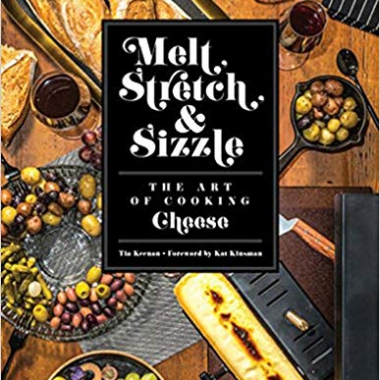 Melt, Stretch, & Sizzle: The Art of Cooking Cheese: Recipes for Fondues, Dips, Sauces, Sandwiches, Pasta, and More