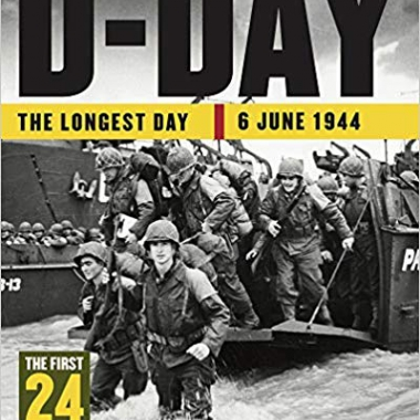 D-Day: The Longest Day: 6 June 1944 (24 Hours)