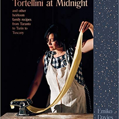 Tortellini at Midnight: And Other Heirloom Family Recipes from Taranto to Turin to Tuscany