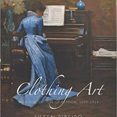 Clothing Art: The Visual Culture of Fashion, 1600-1914
