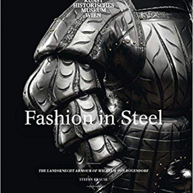 Fashion in Steel: The Landsknecht Armor of Wilhelm von Rogendorf