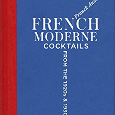 French Moderne: Cocktails from the Twenties and Thirties with recipes