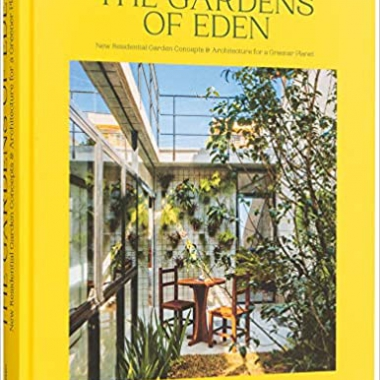 The Gardens of Eden: New Residential Garden Concepts and Architecture for a Greener Planet