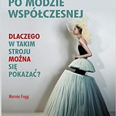 Przewodnik po modzie wspólczesnej. Dlaczego w takim stroju mozna sie pokazac? (Polish)