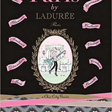 Paris by Ladurée: A Chic City Guide (Laduree)