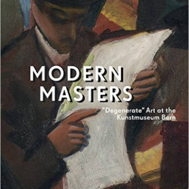 "Modern Masters. ""Degenerate"" Art at the Kunstmuseum Bern"